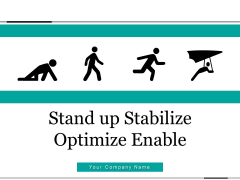 Stand Up Stabilize Optimize Enable Silhouettes Process Ppt PowerPoint Presentation Complete Deck