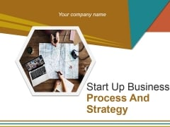 Start Up Business Process And Strategy Ppt PowerPoint Presentation Complete Deck With Slides