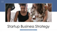 Startup Business Strategy Ppt PowerPoint Presentation Complete Deck With Slides