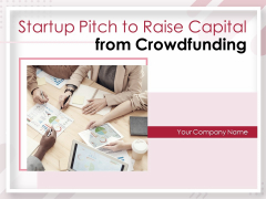Startup Pitch To Raise Capital From Crowdfunding Ppt PowerPoint Presentation Complete Deck With Slides