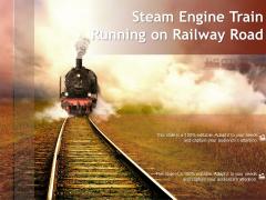 Steam Engine Train Running On Railway Road Ppt PowerPoint Presentation File Design Templates PDF