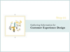 Steps Create Ultimate Client Experience Gathering Information Customer Experience Design Pictures PDF