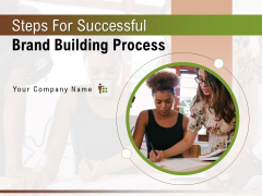 Steps For Successful Brand Building Process Ppt PowerPoint Presentation Complete Deck With Slides
