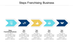 Steps Franchising Business Ppt PowerPoint Presentation Infographics Show Cpb