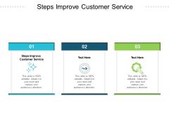 Steps Improve Customer Service Ppt PowerPoint Presentation Show Information Cpb Pdf