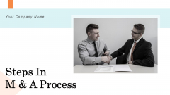 Steps In M And A Process Ppt PowerPoint Presentation Complete Deck With Slides