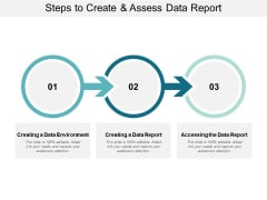 Steps To Create And Assess Data Report Ppt PowerPoint Presentation Portfolio Graphics Design