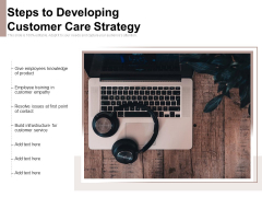 Steps To Developing Customer Care Strategy Ppt PowerPoint Presentation Outline Designs Download PDF