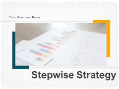Stepwise Strategy Ppt PowerPoint Presentation Complete Deck With Slides