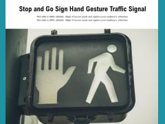 Stop And Go Sign Hand Gesture Traffic Signal Ppt PowerPoint Presentation Infographic Template Background PDF