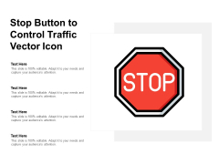 Stop Button To Control Traffic Vector Icon Ppt PowerPoint Presentation Show Objects