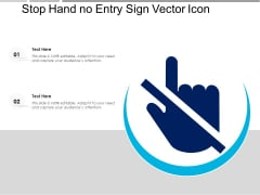 Stop Hand No Entry Sign Vector Icon Ppt PowerPoint Presentation File Inspiration PDF