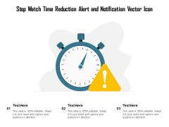 Stop Watch Time Reduction Alert And Notification Vector Icon Ppt PowerPoint Presentation Show Slide PDF