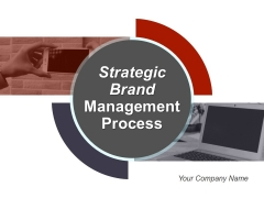 Strategic Brand Management Process Ppt PowerPoint Presentation Complete Deck With Slides