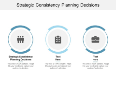 Strategic Consistency Planning Decisions Ppt PowerPoint Presentation Show Samples Cpb