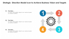 Strategic Direction Model Icon To Achieve Business Vision And Targets Ppt PowerPoint Presentation File Influencers PDF