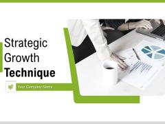 Strategic Growth Technique Ppt PowerPoint Presentation Complete Deck With Slides