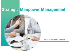 Strategic Manpower Management Ppt PowerPoint Presentation Complete Deck With Slides