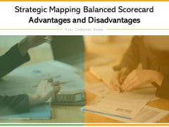 Strategic Mapping Balanced Scorecard Advantages And Disadvantages Ppt PowerPoint Presentation Complete Deck