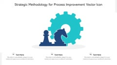 Strategic Methodology For Process Improvement Vector Icon Ppt PowerPoint Presentation Summary Diagrams PDF