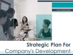 Strategic Plan For Companys Development Ppt PowerPoint Presentation Complete Deck With Slides