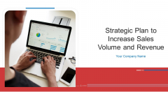 Strategic Plan To Increase Sales Volume And Revenue Ppt PowerPoint Presentation Complete Deck With Slides