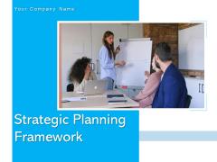 Strategic Planning Framework Business Growth Ppt PowerPoint Presentation Complete Deck