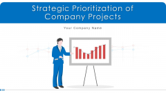 Strategic Prioritization Of Company Projects Ppt PowerPoint Presentation Complete Deck With Slides