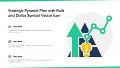 Strategic Pyramid Plan With Bulb And Dollar Symbol Vector Icon Ppt File Styles PDF