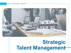 Strategic Talent Management Ppt PowerPoint Presentation Complete Deck With Slides