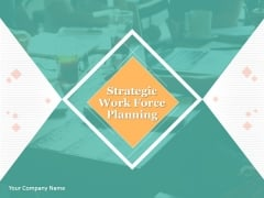 Strategic Work Force Planning Ppt PowerPoint Presentation Complete Deck With Slides