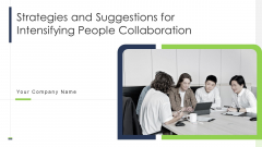 Strategies And Suggestions For Intensifying People Collaboration Ppt PowerPoint Presentation Complete Deck With Slides