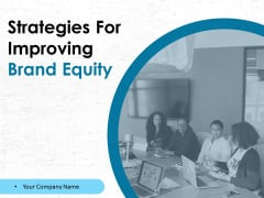 Strategies For Improving Brand Equity Ppt PowerPoint Presentation Complete Deck With Slides