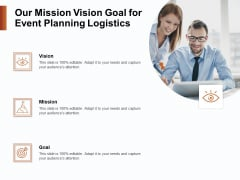 Strategies For Organizing Events Our Mission Vision Goal For Event Planning Logistics Ppt Infographic Template Designs PDF