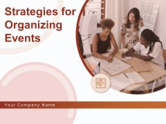 Strategies For Organizing Events Ppt PowerPoint Presentation Complete Deck With Slides