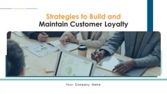 Strategies To Build And Maintain Customer Loyalty Ppt PowerPoint Presentation Complete With Slides