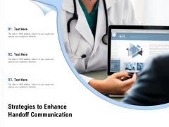 Strategies To Enhance Handoff Communication Ppt PowerPoint Presentation Layouts Files