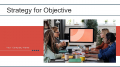 Strategy For Objective Develop Execution Ppt PowerPoint Presentation Complete Deck With Slides