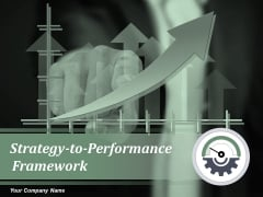 Strategy To Performance Framework Ppt PowerPoint Presentation Complete Deck With Slides