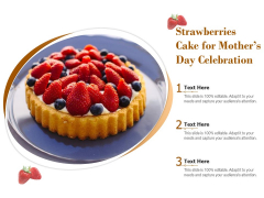 Strawberries Cake For Mothers Day Celebration Ppt PowerPoint Presentation Summary Styles PDF