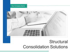Structural Consolidation Solutions Ppt PowerPoint Presentation Complete Deck With Slides
