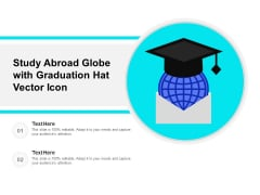 Study Abroad Globe With Graduation Hat Vector Icon Ppt PowerPoint Presentation Infographic Template Maker PDF