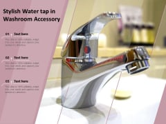 Stylish Water Tap In Washroom Accessory Ppt PowerPoint Presentation Visual Aids Pictures PDF