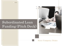 Subordinated Loan Funding Pitch Deck Ppt PowerPoint Presentation Complete Deck With Slides