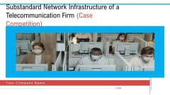 Substandard Network Infrastructure Of A Telecommunication Firm Case Competition Ppt PowerPoint Presentation Complete Deck With Slides