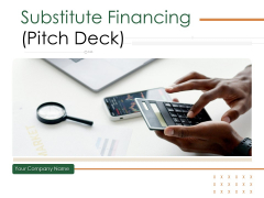 Substitute Financing Pitch Deck Ppt PowerPoint Presentation Complete Deck With Slides