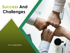 Success And Challenges Ppt PowerPoint Presentation Complete Deck With Slides