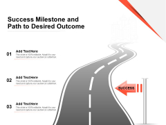 Success Milestone And Path To Desired Outcome Ppt PowerPoint Presentation Gallery Deck PDF
