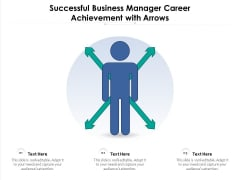 Successful Business Manager Career Achievement With Arrows Ppt PowerPoint Presentation Gallery Objects PDF