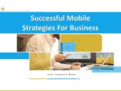 Successful Mobile Strategies For Business Ppt PowerPoint Presentation Complete Deck With Slides